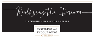 Realizing the Dream Distinguished Lecture Series strives to raise consciousness about injustice and promote human equality, peace and social justice.